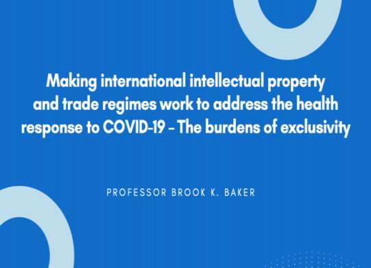 Making international intellectual property and trade regimes work to address the health response to COVID-19 – The burdens of exclusivity